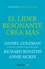 Daniel Goleman, Richard Boyatzis & Annie McKee - El líder resonante crea más portada