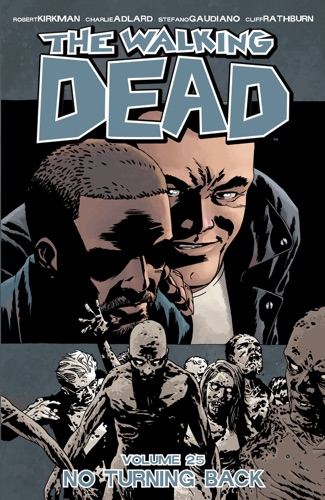 Robert Kirkman, Charlie Adlard, Stefano Gaudiano & Cliff Rathburn - The Walking Dead Vol. 25: No Turning Back