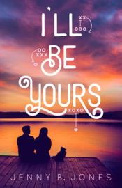 I'll Be Yours - Jenny B. Jones book summary