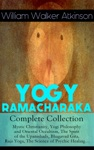 YOGY RAMACHARAKA - Complete Collection Mystic Christianity Yogi Philosophy And Oriental Occultism The Spirit Of The Upanishads Bhagavad Gita Raja Yoga The Science Of Psychic Healing