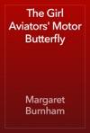 The Girl Aviators Motor Butterfly