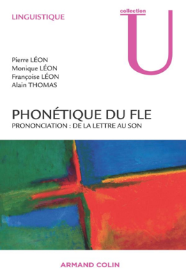 Phonétique du FLE - Pierre Léon, Monique Léon, Françoise Léon & Alain Thomas book