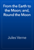 Jules Verne - From the Earth to the Moon; and, Round the Moon artwork