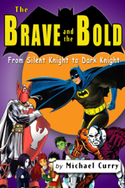 The Brave and the Bold: from Silent Knight to Dark Knight; a guide to the DC comic book book