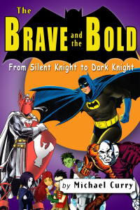 The Brave and the Bold: from Silent Knight to Dark Knight; a guide to the DC comic book Book Review