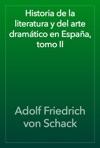 Historia De La Literatura Y Del Arte Dramtico En Espaa Tomo II