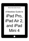 A Newbies Guide To IPad Pro IPad Air 2 And IPad Mini 3 Or Any IPad With IOS 9