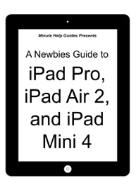 A Newbies Guide to iPad Pro, iPad Air 2 and iPad Mini 3 (Or Any iPad with iOS 9) - Minute Help Guides
