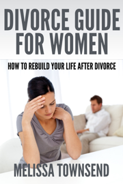 Divorce Guide For Women - How to rebuild your life after divorce book
