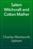 Charles Wentworth Upham - Salem Witchcraft and Cotton Mather artwork