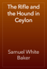 Samuel White Baker - The Rifle and the Hound in Ceylon artwork