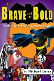 The Brave And The Bold From Silent Knight To Dark Knight A Guide To The Dc Comic Book