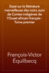 Essai Sur La Littrature Merveilleuse Des Noirs Suivi De Contes Indignes De LOuest Africain Franais - Tome Premier