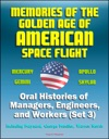 Memories Of The Golden Age Of American Space Flight Mercury Gemini Apollo Skylab - Oral Histories Of Managers Engineers And Workers Set 3 - Including Maynard George Mueller Warren North