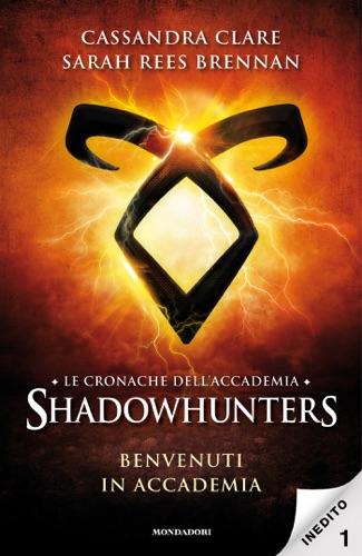 Sarah Rees Brennan & Cassandra Clare - Le cronache dell'Accademia Shadowhunters - 1. Benvenuti in Accademia