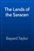 Bayard Taylor - The Lands of the Saracen artwork