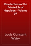 Recollections Of The Private Life Of Napoleon  Volume 07