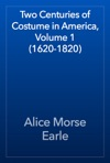 Two Centuries Of Costume In America Volume 1 1620-1820