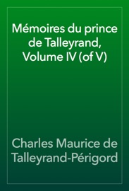 MéMOIRES DU PRINCE DE TALLEYRAND, VOLUME IV (OF V)