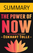 The Power of Now: A Guide to Spiritual Enlightenment by Eckhart Tolle -- Summary