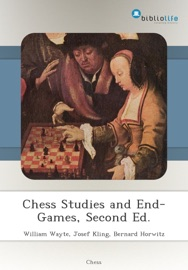 CHESS STUDIES AND END-GAMES, SECOND ED.