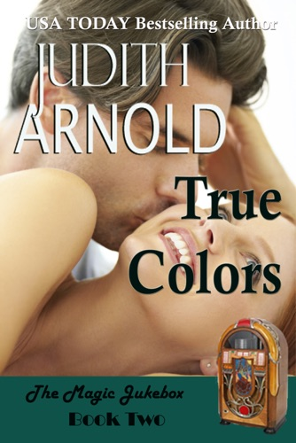 Judith Arnold - True Colors: A brilliant billionaire. A spirited artist. A magic song.