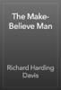 Richard Harding Davis - The Make-Believe Man artwork
