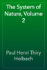 Paul Henri Thiry Holbach - The System of Nature, Volume 2 artwork