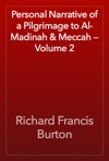 Personal Narrative Of A Pilgrimage To Al-Madinah  Meccah  Volume 2