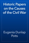 Historic Papers On The Causes Of The Civil War