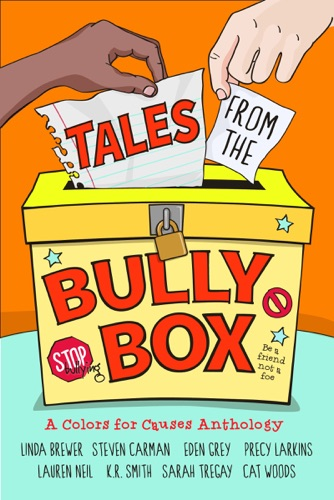 Cat Woods, Linda Brewer, Steven Carman, Eden Grey, Precy Larkins, Lauren Neil, K.R. Smith & Sarah Tregay - Tales from the Bully Box