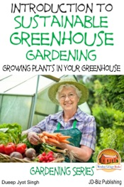 Introduction to Sustainable Greenhouse Gardening: Growing Plants in Your Greenhouse