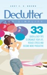 Declutter And Simplify 33 Proven Ways To Declutter And Simplify Your Life