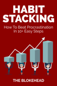 Habit Stacking: How To Beat Procrastination In 10+ Easy Steps