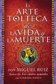 El arte tolteca de la vida y la muerte - Don Miguel Ruiz by  Don Miguel Ruiz PDF Download
