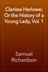 Clarissa Harlowe Or The History Of A Young Lady Vol 1