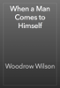 Woodrow Wilson - When a Man Comes to Himself artwork