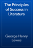 George Henry Lewes - The Principles of Success in Literature artwork