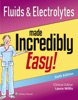 Fluids & Electrolytes Made Incredibly Easy!: Sixth Edition