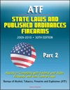 ATF State Laws And Published Ordinances Firearms 2009-2010 30th Edition - Assists In Complying With Federal And State Firearms And Gun Control Laws - Part 2
