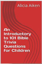 An Introductory to 101 Bible Trivia Questions for Children