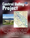 Central Valley Project Bureau Of Reclamation Reports On San Luis Unit Auburn Dam Corps Of Engineers Delta Division Friant Division Sacramento River Division Shasta Division Trinity Division