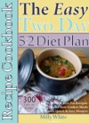 The Easy Two-Day 52 Diet Plan Recipe Cookbook All 300 Calories  Under Low-Calorie  Low-Fat Recipes  Make-Ahead Slow Cooker Meals 30 Minute Quick  Easy Dinners