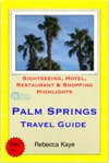 Palm Springs California Travel Guide - Sightseeing Hotel Restaurant  Shopping Highlights Illustrated