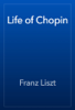 Franz Liszt - Life of Chopin artwork