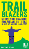 TRAILBLAZERS Stories of Training Brazilian Jiu-Jitsu in Rio de Janeiro 1988-2005