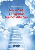 Gesù il Cristo e i leggendari Guerrieri della Pace