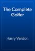Harry Vardon - The Complete Golfer artwork