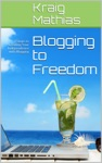 Blogging To Freedom 7 Steps To Creating Your Independence With Blogging