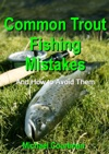 Common Trout Fishing Mistakes And How To Avoid Them
